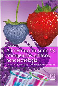 Alimentacion sana vs transgénicos,aditivos,nanotecnología -1ra Edición