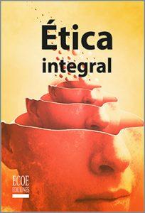 Etica integral - 1ra Edición