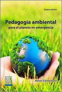 Pedagogía ambiental para el planeta en emergencia  - 3ra Edición