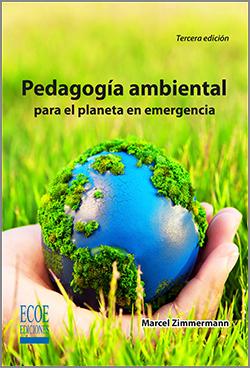 Pedagogía ambiental para el planeta en emergencia  – 3ra Edición