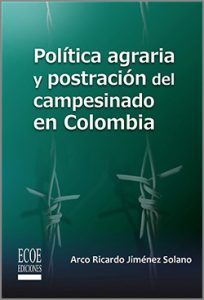 Política agraria  y postración del  campesinado en colombia  - 1ra Edición