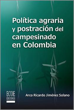 Política agraria y postración del campesinado en Colombia