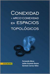 caratula conexidad y arco conexidad en espacios topológicos - 1ra Edición