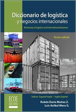 Diccionario de logística y negocios internacionales - 3ra Edición