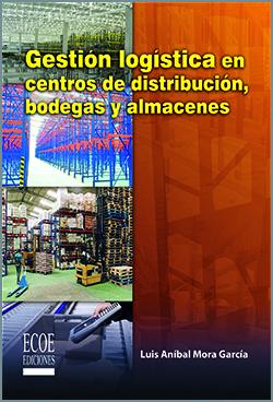 Gestión logística en centros de distribución , bodegas y almacenes - 1ra Edición
