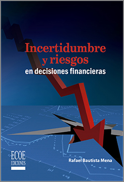 Incertidumbre y riesgos en decisiones financieras  – 1ra Edición