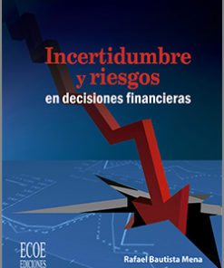 Incertidumbre y riesgos en decisiones financieras - 1ra Edición