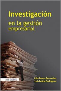 Investigacion en la gestion empresarial - 1ra Edición