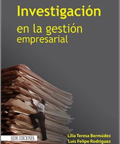 Investigacion en la gestión empresarial - 1ra Edición