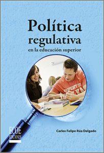 Política regulativa en la educación superior  - 1ra Edición