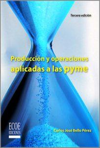 Producción y operaciones aplicada a las PYME  - 3ra Edición