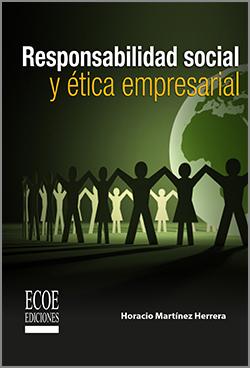 Responsabilidad social y ética empresarial -1ra Edición