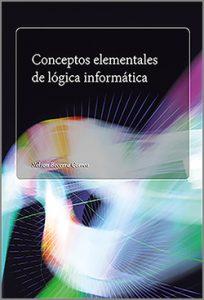 conceptos elementales de logica informatica - 1ra Edición
