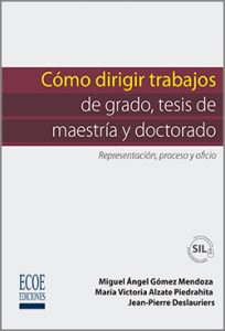 Cómo dirigir trabajos de grado y tesis de maestría - 1ra Edición