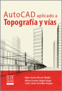 AutoCAD aplicado a topografía y vías - 1ra Edición