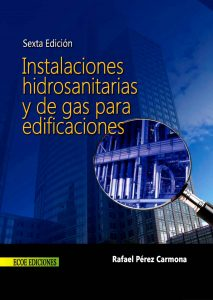 Instalaciones hidrosanitarias y de gas para edificaciones - 6ta edicion