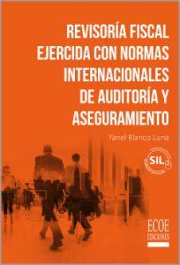 Revisoría fiscal ejercida con normas internacionales de auditoría y aseguramiento - 1ra Edición