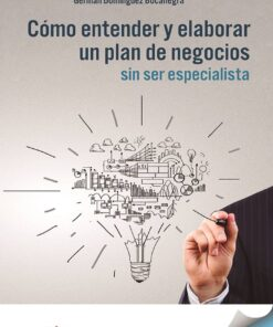 Cómo entender y elaborar un plan de negocios sin ser especialista